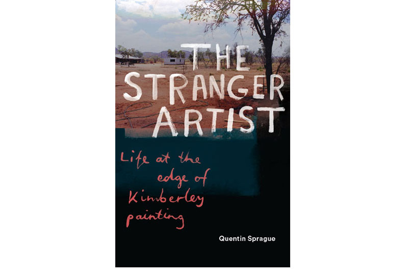 The Stranger Artist: Life at the edge of the Kimberley (Hardie Grant, 2020)